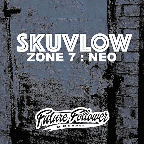 SKUVLOW  Zone 7 - Neo FUTURE FOLLOWER RECORDS
