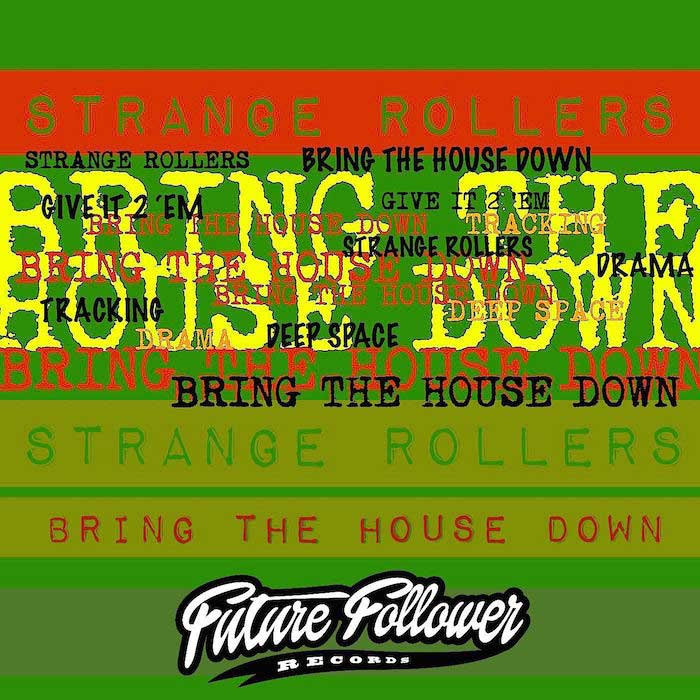 Strange Rollers - Bring The House Down FUTURE FOLLOWER RECORDS