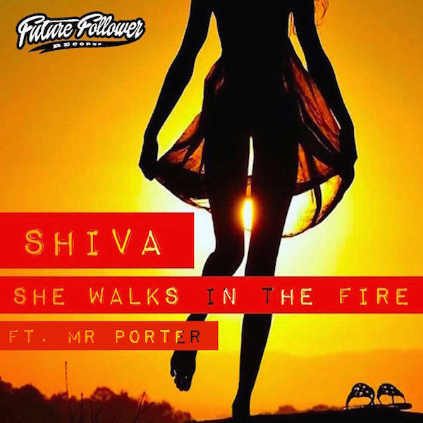 Shiva ft Mr Porter - She Walks in the Fire